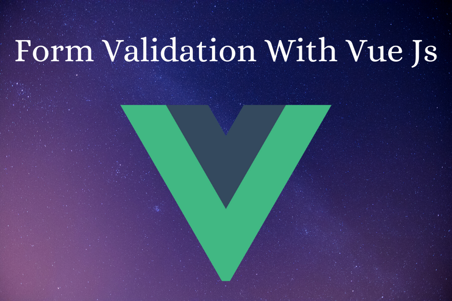 Form valdiation in VueJs without any plugin , VueJs form validation