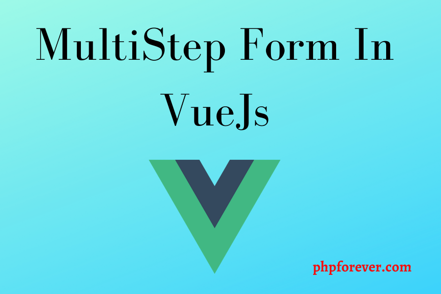 Multi step Form In VueJs.