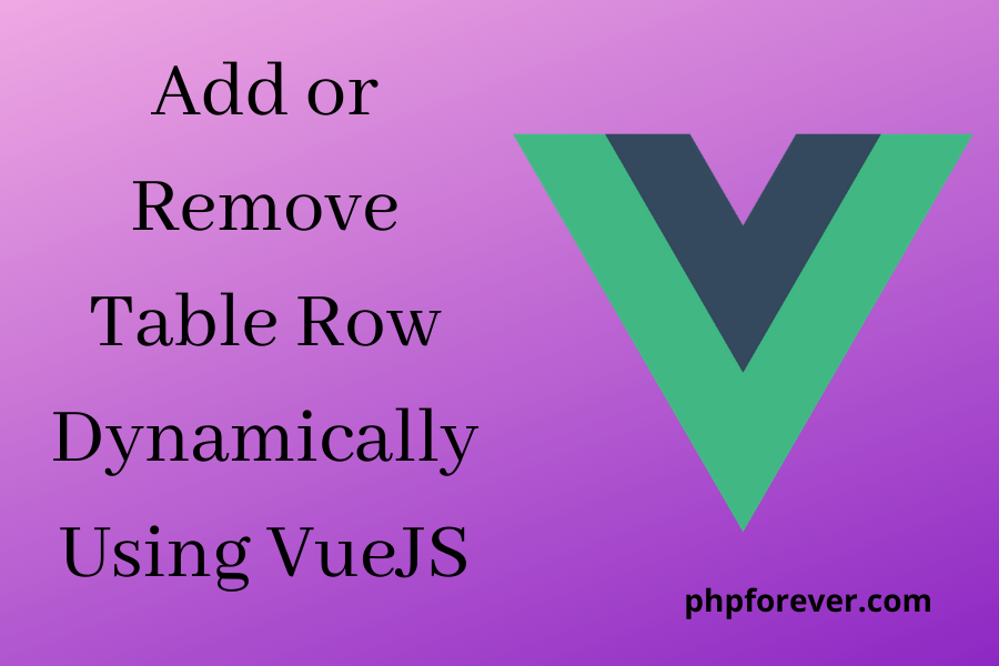 How to Add or Remove Table Row Dynamically using VueJS